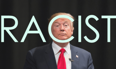 You Might Have Missed It, but Our President Publicly and Proudly Announced He Is a Racist and It's Not Ok.
